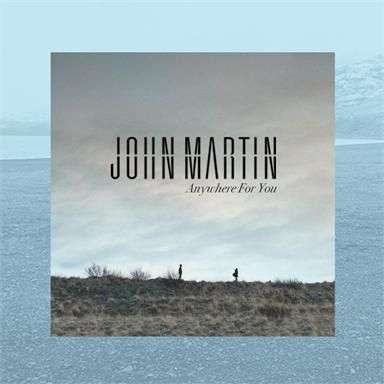 Coverafbeelding Anywhere For You - John Martin
