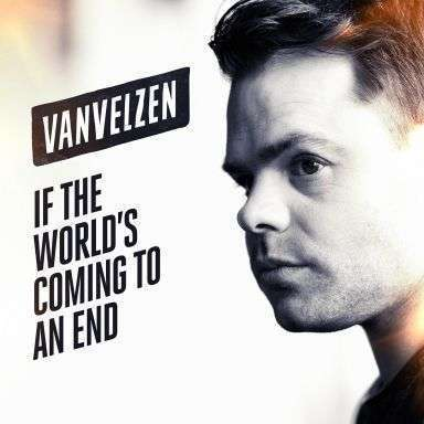 Coverafbeelding If The World's Coming To An End - Vanvelzen