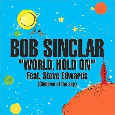 Coverafbeelding World, Hold On (Children Of The Sky) - Bob Sinclar Feat. Steve Edwards