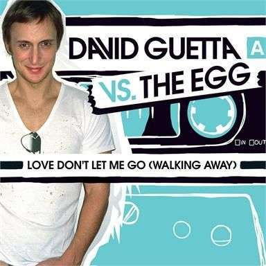 Coverafbeelding Love Don't Let Me Go (Walking Away) - David Guetta Vs. The Egg