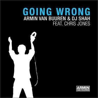 Coverafbeelding Going Wrong - Armin Van Buuren & Dj Shah Feat. Chris Jones